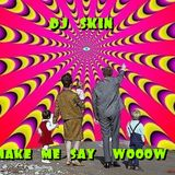 DJ SKIN-Make Me Say (Wooow)