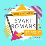 Pärlor & Pinsamheter - Episod 17 - Svart Romans