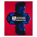 THE WEEKND MIX | TWEET @DJMATTRICHARDS