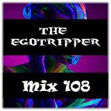 The Egotripper - Mix 108