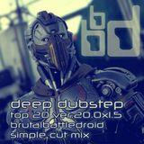 deep dubstep top 20 ver.20.0x1.5 [brutalbattledroid simple cut mix]