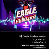 DJ Randy Bettis presents: An EagleRadio.Pro Mixset, Eps. 15 - Masters Series ft. Tony Moran