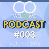 WELCOME PODCAST #003 - AUTUMN 2014