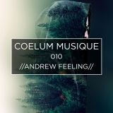 COELUM MUSIQUE 010 // Andrew Feeling Guestmix