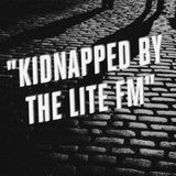 Kidnapped By The Lite FM #004: Part 2