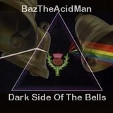 BazTheAcidMan - Dark Side Of The Bells