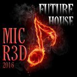 FUTURE HOUSE (MIC R3D) SUMMER OF 2016