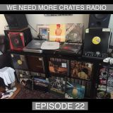 We Need More Crates Radio - Episode 22
