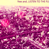 free and... LISTEN TO THE FUTURE
