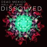 Dead Mexico H.o.F. DISSOLVED