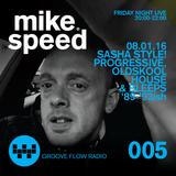 Mike Speed | 8-10pm | 080116 | FNL | Sasha Prog.Oldskool House Bleeps | Groove Flow Radio | Show 005