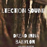it Dread inna Babylon .. I.tection Sound deyah! heavyweight Dub/Steppaz Selection