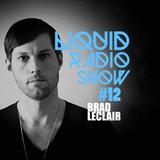 Liquid Radio Show: Episode#12 - BRAD LECLAIR