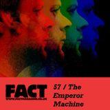 FACT Mix 57: The Emperor Machine