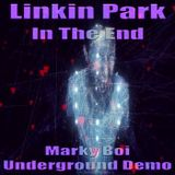 Linkin Park - In The End (Marky Boi Underground Demo)