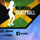 DJ Kerai - Dancehall/Reggae Mix