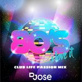 80s Club Life Passion Mix by DJose