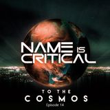 Name Is Critical - To The Cosmos - Episode 14