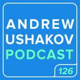 Andrew Ushakov Podcast #126