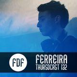 FDF - Thursdcast #132 (Ferreira)