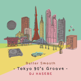 Butter Smooth (Tokyo 90's Groove Megamix) 18minutes Preview