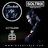 DJ Soltrix - Bachata Life Mixshow 31 (Featuring DJ Tiguere)