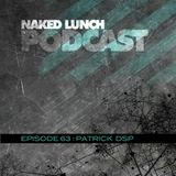 Naked Lunch PODCAST #063 - PATRICK DSP