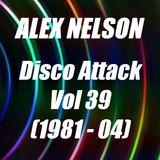 Dj Alex Nelson - Disco Attack Vol 39 (1981 - 04)