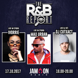 THE R&B REPORT | 17.10.2017 | Special Guests: IVORRIE, MAX URBAN & DJ CUTXACT