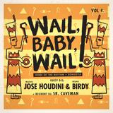 WAIL, BABY, WAIL VOL.3.: JOSE HOUDINI + BIRDY + SR. CAVEMAN ( MAY. 23RD, 2015)