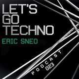 Let's Go Techno Podcast 023 with Eric Sneo