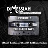 Dj Messiah Presents - The Blend Tape #MessiahsMarchMadness Vol.1