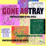 GONE ASTRAY WITH ROSE BONICA EPISODE 3: BIG SPACE PONTIFICATIONS