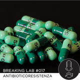 Breaking Lab #017: Antibioticoresistenza