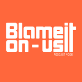 Blame It On Us podcast #006 with Chris-Pen