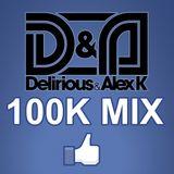 Delirious & Alex K - 100K MIX