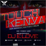 Touch Of Kenya New School Edition Vol 2 {Audio Version } By Dj E Love 2017