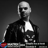 Matrix Radio Show 004 Siopis live at Ikrek Éjszakája 9. 2013.05.19.