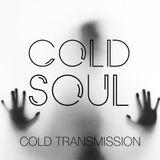 "COLD TRANSMISSION presents ""COLD SOUL"" 10.11.18 (no. 48)"