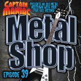 Episode 39 CMS / Metal Shop