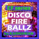 DISCO FIRE BALLZ by KARMAWAN 4 PLAYFOOLREC