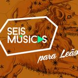 #139 SEIS MÚSICAS PARA LEÃO