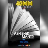40mm Episode 52 Abhishek Mantri Ft Red Lyne
