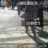 AIKO & GMC Present DJ Angel B Guest Session