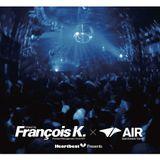 Francois K - @ Air (Heartbeat Presents)