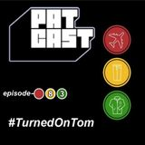 Episode 83 - #TurnedOnTom