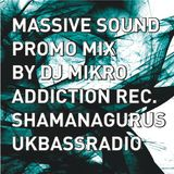 Massive Sound promo mix by dj Mikro / Addiction Rec Special/ www.UKBASSRADIO.com / ShamanaGurus Show