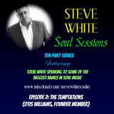 STEVE WHITE SOUL SESSIONS - The Temptations (Episode 2)