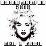 Madonna Tribute Mix 2016 (Mixed @ DJvADER)