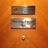 The Jon Factor 150 - October 2016